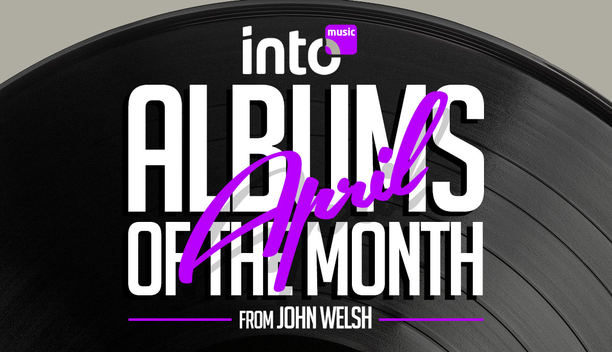Into:Music Writer's Choice – Best Albums of April 2019